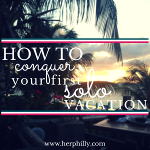 how to conquer a solo vacay