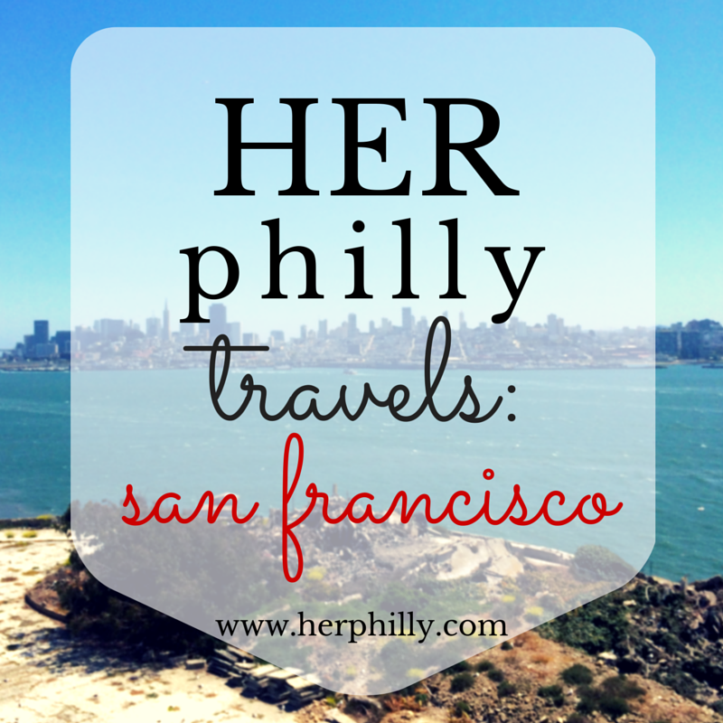 Visiting San Francisco | Her Philly